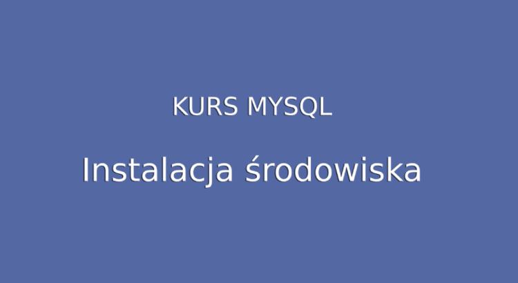 Kurs MySQL - instalacja środowiska
