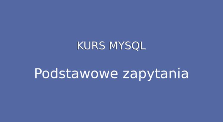 Kurs MySQL - Podstawowe zapytania