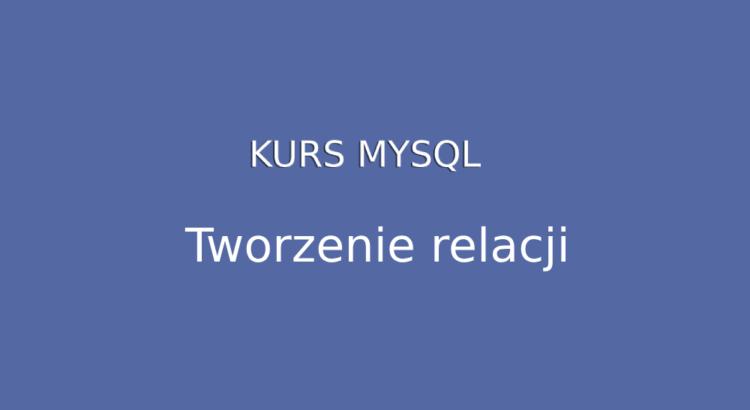 Tworzenie realcji w MySQL