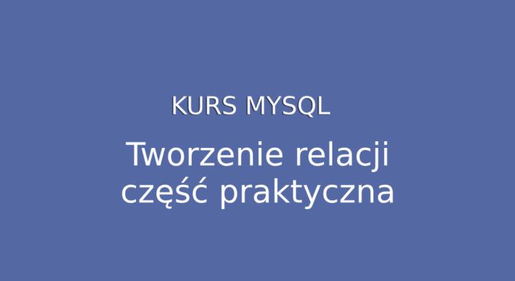 Kurs MySQL – relacje między tabelami cz. 2